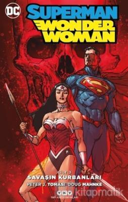 Savaşın Kurbanları - Superman Wonder Woman Cilt 3 Peter J. Tomasi