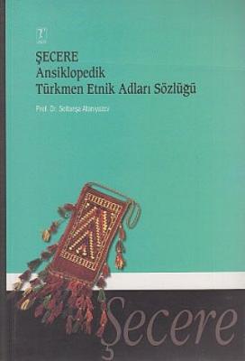 Şecere Ansiklopedik Türkmen Etnik Adları Sözlüğü