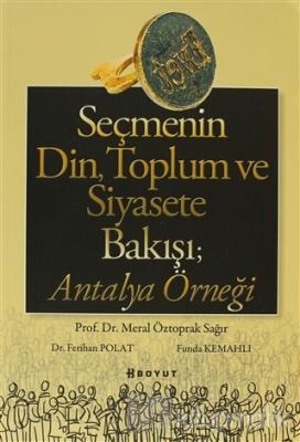 Seçmenin Din, Toplum ve Siyasete Bakışı; Antalya Örneği