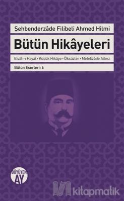 Şehbenderzade Filibeli Ahmed Hilmi Bütün Hikayeleri Şehbenderzâde Fili
