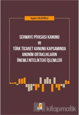 Sermaye Piyasası Kanunu ve Türk Ticaret Kanunu Kapsamında Anonim Ortaklıkların Önemli Nitelikteki İşlemleri