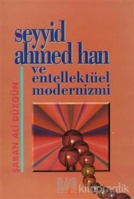 Seyyid Ahmed Han ve Entellektüel Modernizmi