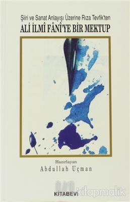 Şiiri ve Sanat Anlayışı Üzerine Rıza Tevfik'ten Ali İlmi Fani'ye Bir M