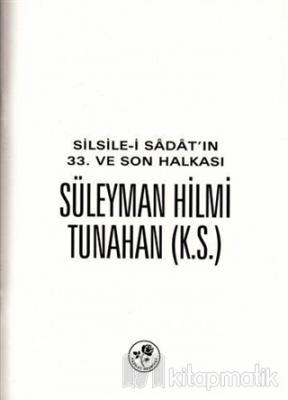 Silsile-i Sadat'ın 33. ve Son Halkası Süleyman Hilmi Tunahan Kolektif
