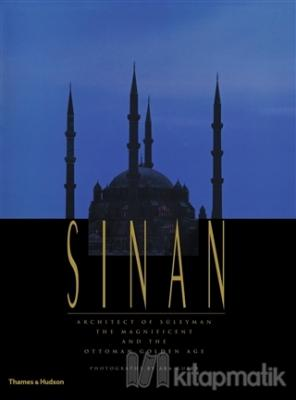 Sinan: Architect of Süleyman the Magnificent and the Ottoman Golden Age (Ciltli)