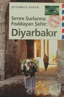 Sırrını Surlarına Fısıldayan Şehir: Diyarbakır