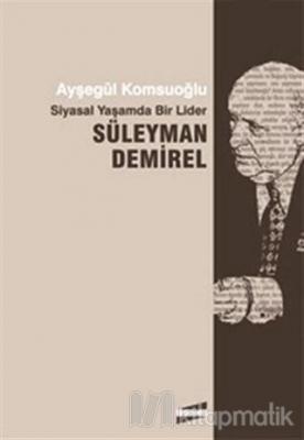 Siyasal Yaşamda Bir Lider Süleyman Demirel