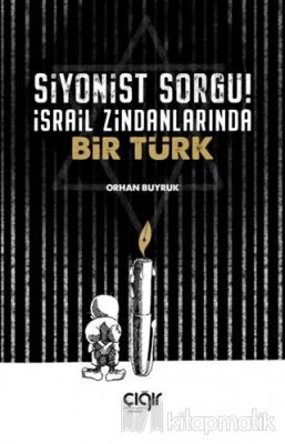 Siyonist Sorgu ! İsrail Zindanlarında Bir Türk