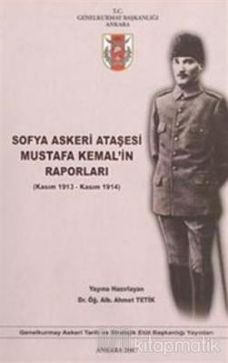 Sofya Askerleri Ataşesi Mustafa Kemal'in Raporları (Kasım 1913 - Kasım 1914)