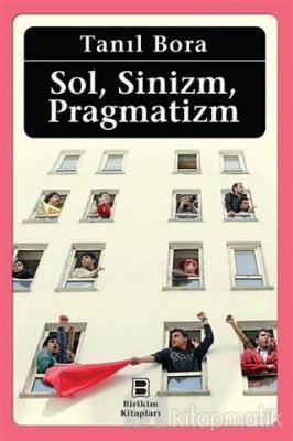 Sol, Sinizm, Pragmatizm Tanıl Bora