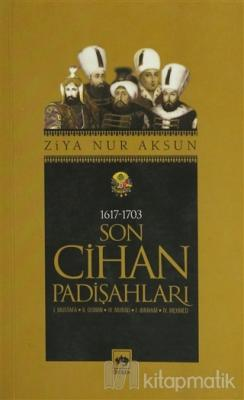 Son Cihan Padişahları (1617 - 1703) Ziya Nur Aksun