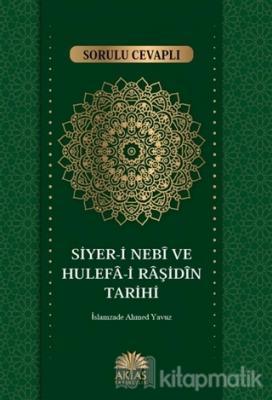 Sorulu Cevaplı Siyer-i Nebi ve Hulefa-i Raşidin Tarihi