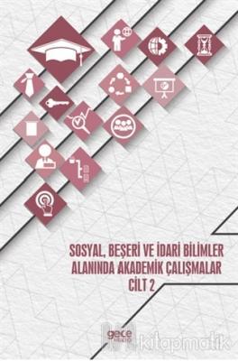 Sosyal, Beşeri ve İdari Bilimler Alanında Akademik Çalışmalar - Cilt 2