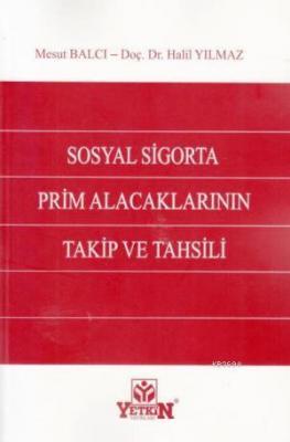 Sosyal Sigorta Prim Alacaklarının Takip ve Tahsili Mesut Balcı