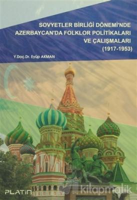Sovyetler Birliği Dönemi'nde Azerbaycan'da Folklor Politikaları ve Çalışmaları