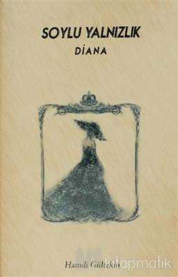 Soylu Yalnızlık: Diana Hamdi Gültekin