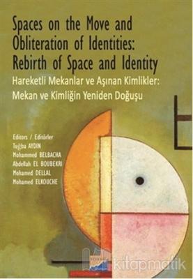 Spaces on the Move And Obliteration of Identites: Rebirth of Space and Identity - Hareketli Mekanlar ve Aşınan Kimlikler: Mekan ve Kimliğin Yeniden Doğuşu