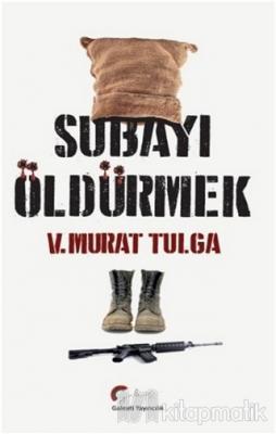 Subayı Öldürmek V. Murat Tulga