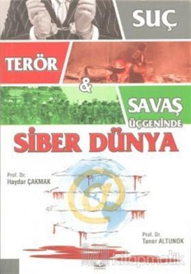 Suç, Terör ve Savaş Üçgeninde Siber Dünya