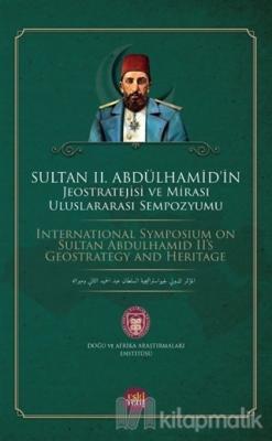Sultan 2. Abdülhamid'in Jeostratejisi ve Mirası Uluslararası Sempozyu