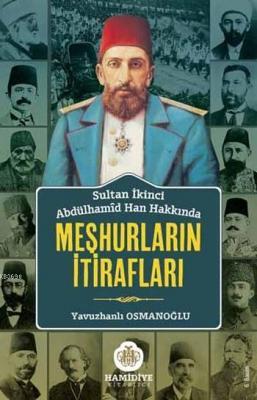 Sultan İkinci Abdülhamîd Han Hakkında Meşhurların İtirafları Derleme