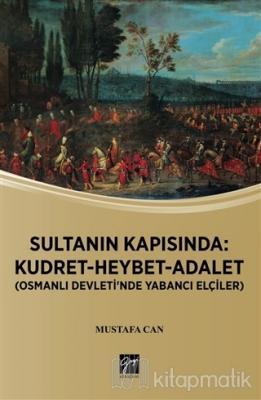 Sultanın Kapısında: Kudret Heybet Adalet - Osmanlı Devlet'inde Yabancı Elçiler
