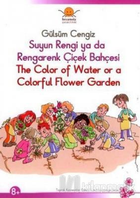 Suyun Rengi ya da Rengarenk Çiçek Bahçesi - The Color of Water or a Colorful Flower Garden