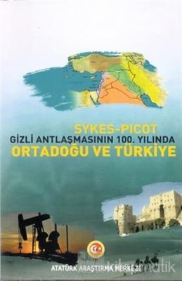 Sykes - Picot Gizli Antlaşmasının 100. Yılında Ortadoğu ve Türkiye