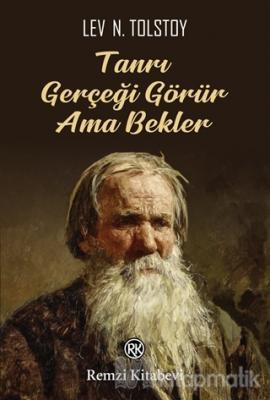 Tanrı Gerçeği Görür Ama Bekler Lev Nikolayeviç Tolstoy
