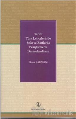 Tarihi Türk Lehçelerinde Sıfat ve Zarflarda Pekiştirme ve Derecelendirme