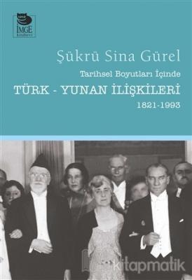 Tarihsel Boyutları İçinde Türk-Yunan İlişkileri (1821-1993)