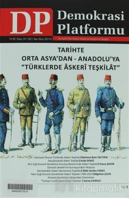 """Tarihte Orta Asya'dan - Anadolu'ya """"Türklerde Askeri Teşkilat"""" - Demokrasi Platformu Sayı: 31 - 32"""