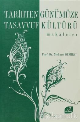 Tarihten Günümüze Tasavvuf Kültürü Mehmet Demirci