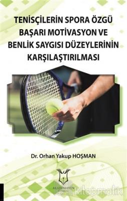 Tenisçilerin Spora Özgü Başarı Motivasyon ve Benlik Saygısı Düzeylerinin Karşılaştırılması