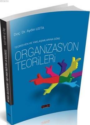 Teorisyen ve Yaklaşımlarına Göre Organizasyon