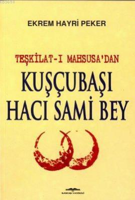 Teşkilat-ı Mahsusa'dan Kuşçubaşı Hacı Sami Bey