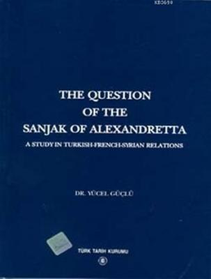 The Question Of The Sanjak Of Alexandretta