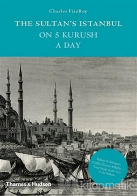 The Sultan's Istanbul on Five Kurush a Day (Ciltli)