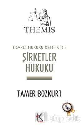 Themis Şirketler Hukuku - Ticaret Hukuku Özet Cilt: 2 Tamer Bozkurt