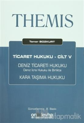 Themis Ticaret Hukuku Cilt : 5 Deniz Ticareti Hukuku - Deniz İcra Hukuku İle Birlikte Kara Taşıma Hukuku