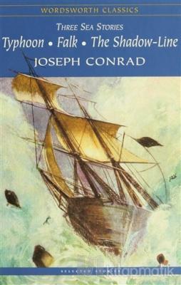 Three Sea Storıes: Typhoon-Falk-The Shadow- Line Joseph Conrad