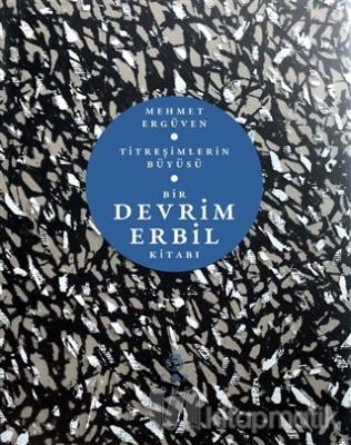 Titreşimlerin Büyüsü - Bir Devrim Erbil Kitabı (Ciltli)