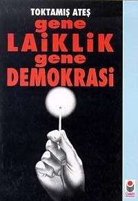 Gene Laiklik Gene Demokrasi Toktamış Ateş