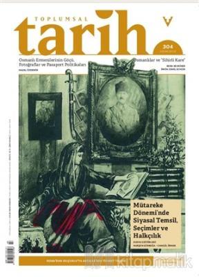 Toplumsal Tarih Dergisi Sayı: 304 Nisan 2019