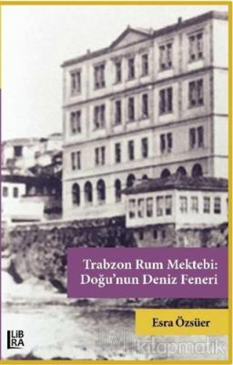 Trabzon Rum Mektebi: Doğu'nun Deniz Feneri