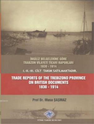 Trade Reports of The Trebizond Province On British Documents I-II-III Cilt