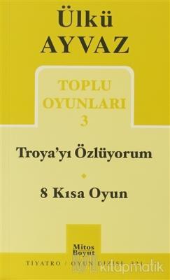Troya'yı Özlüyorum - 8 Kısa Oyun