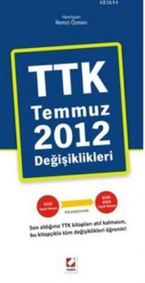 TTK Temmuz 2012 Değişiklikleri