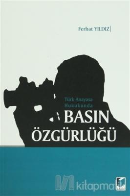 Türk Anayasa Hukukunda Basın Özgürlüğü