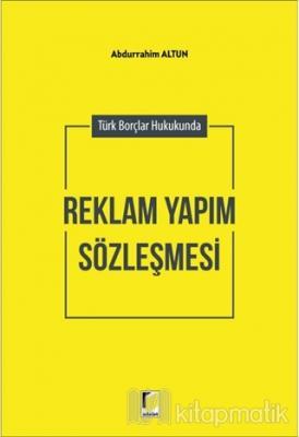 Türk Borçlar Hukukunda Reklam Yapım Sözleşmesi